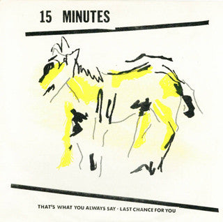 "15 Minutes - That's What You Always Say / Last Chance For You [7""]"