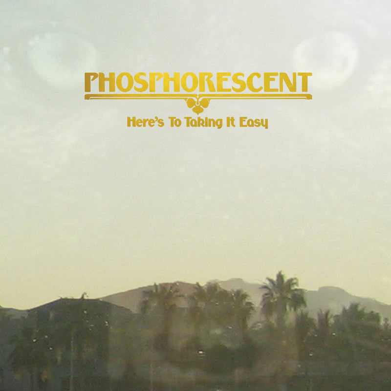 Phosphorescent - Here's To Taking It Easy [LP]