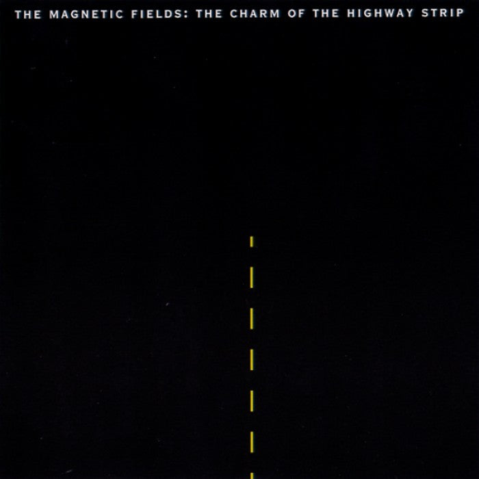 Magnetic Fields - Charm Of The Highway Strip