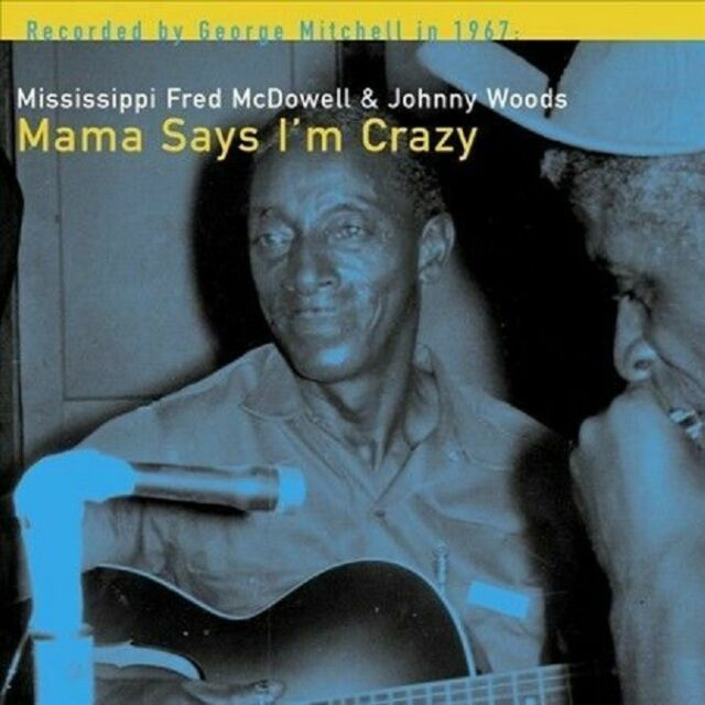 Mississippi Fred McDowell & Johnny Woods - Mama Says I'm Crazy [LP]