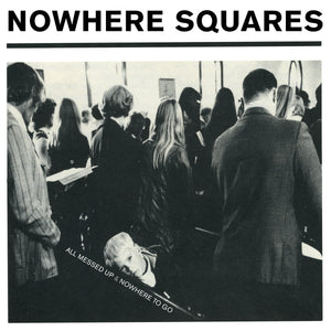 Nowhere Squares - All Messed Up & Nowhere To Go [LP/CD - Deluxe]