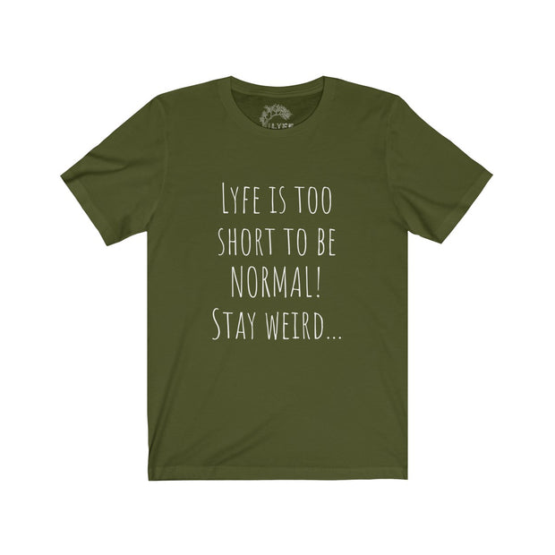 Lyfe Is Too Short To Be Normal Stay Weird