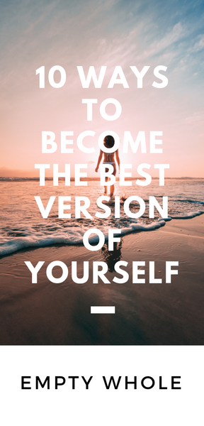 Empty Whole 10 Ways to Become the Best Version of Yourself