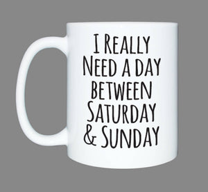 Custom Mug for Her or Him*Personalized Coffee Mug Gift*Need a Day between Saturday and Sunday*Personalized Gift*Mothers Day*