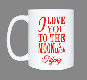Custom Mug for Her or Him*Personalized Coffee Mug Gift*I love you mug*Valentines Gift*Mothers Day*Anniversary gift, to the moon and back