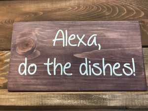 Alexa Do the Dishes Wood Sign