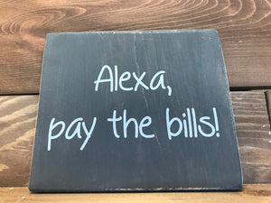 Alexa Pay the Bills Wood Sign