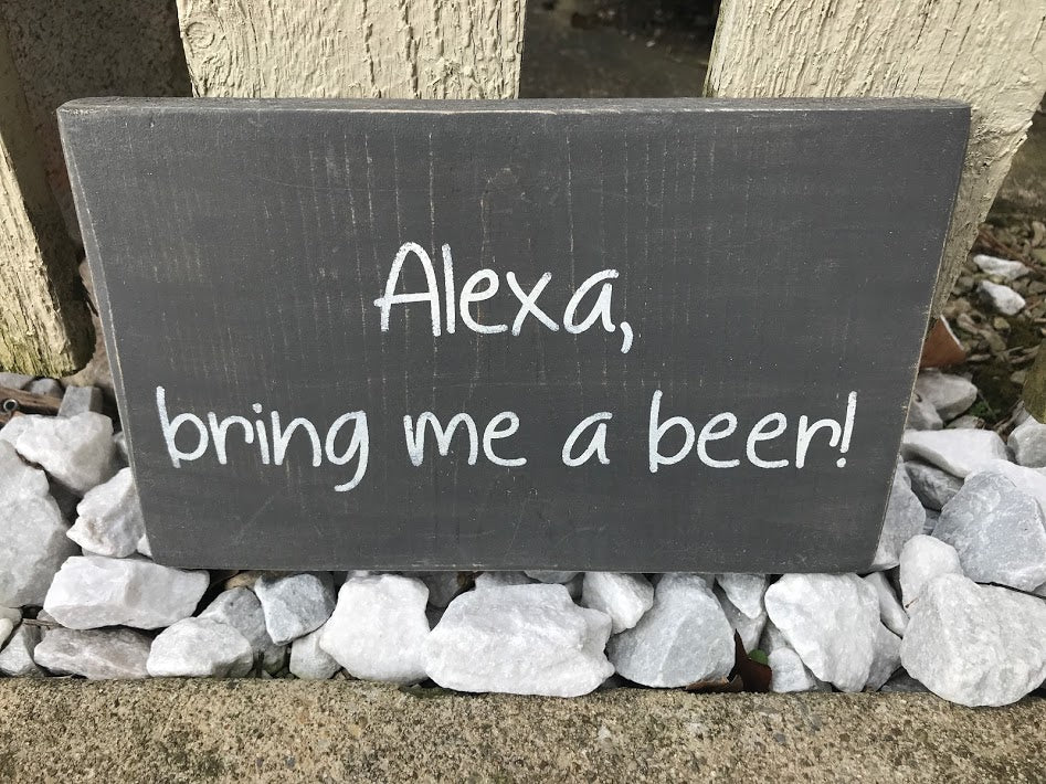 Alexa Bring me a Beer Wood Sign