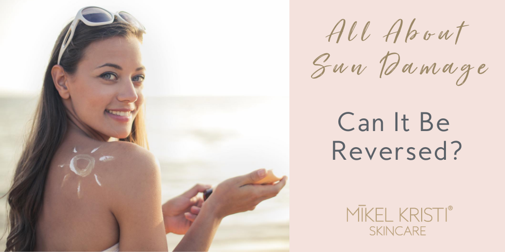 All About Sun Damage: Can It Be Reversed? - Mikel Kristi