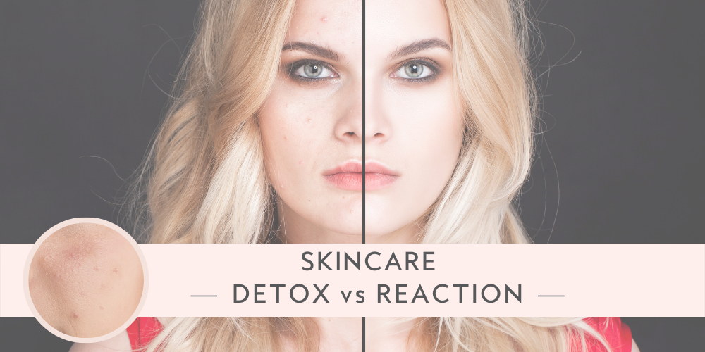 Skincare - Detox vs Reaction blog post by Mikel Kristi skincare