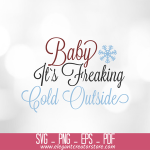 baby it_s freaking cold outside SVG