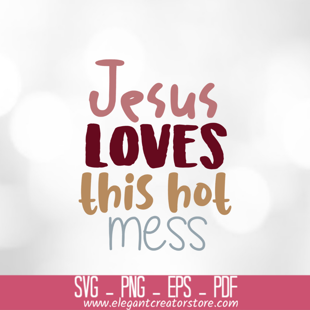 JESUS LOVES THIS HOT MESS 3 SVG