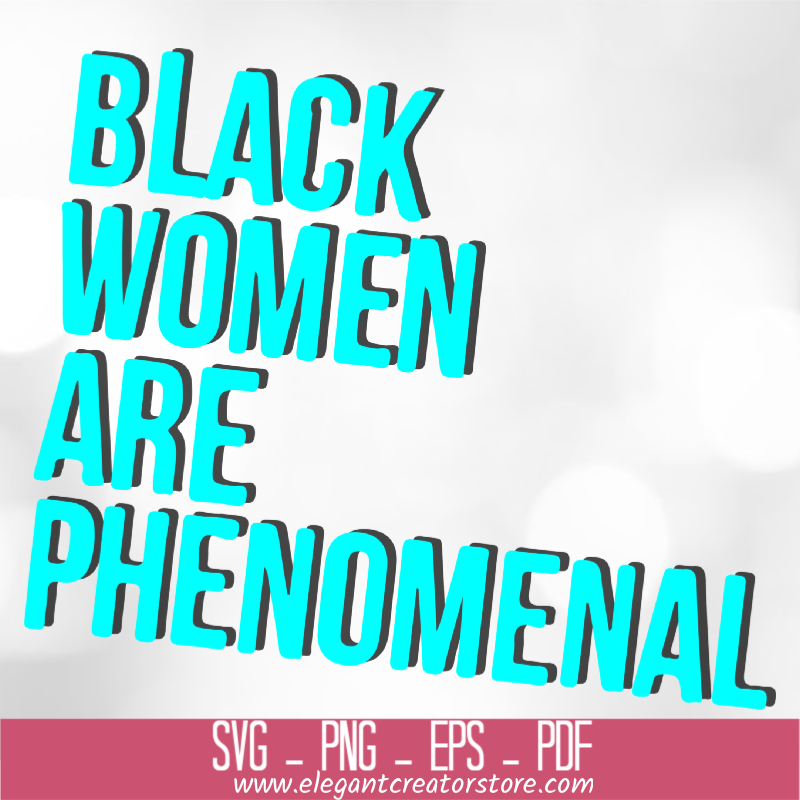 BLACK WOMAN ARE PHENOMENAL COLOR SVG