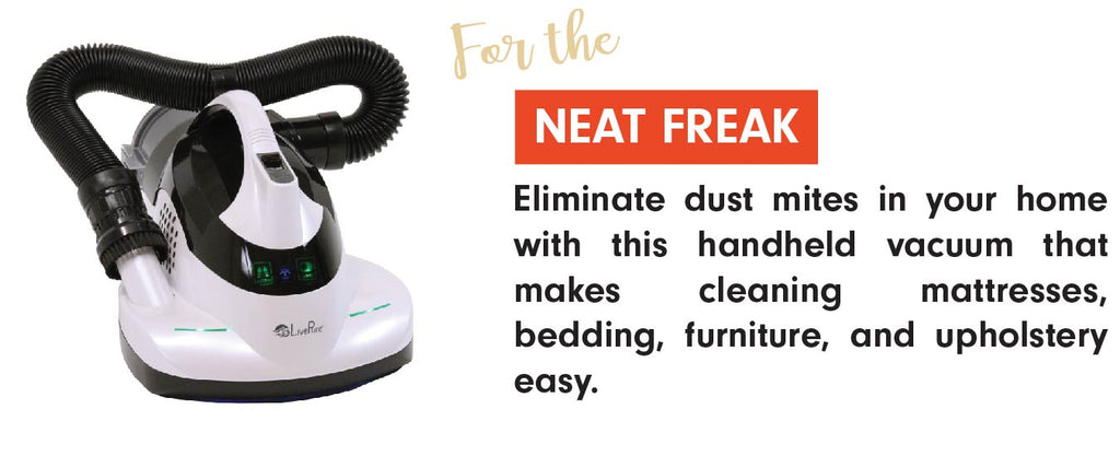 The LivePure Ultramite Dust Mite Vacuum is the perfect gift for the Neat Freak in your life.