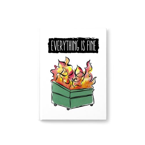 Dumpster Fire Hard Cover Journal | Everything is Fine