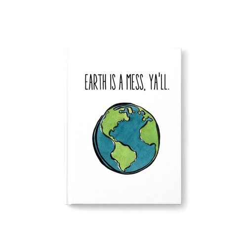 Earth is a Mess, Ya'll Hard Cover Journal