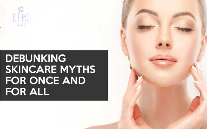 Debunking Skincare Myths for Once and for All