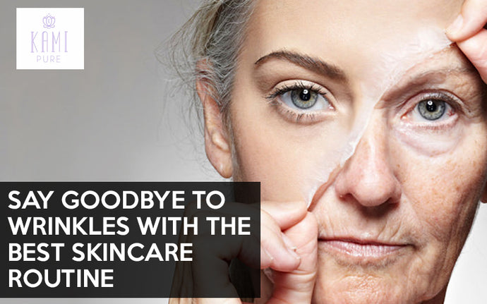 Say Goodbye to Wrinkles with the Best Skincare Routine