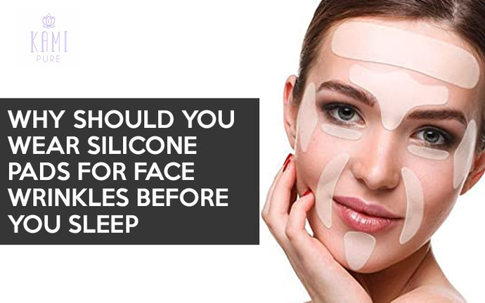 Why Should You Wear Silicone Pads for Face Wrinkles Before You Sleep?