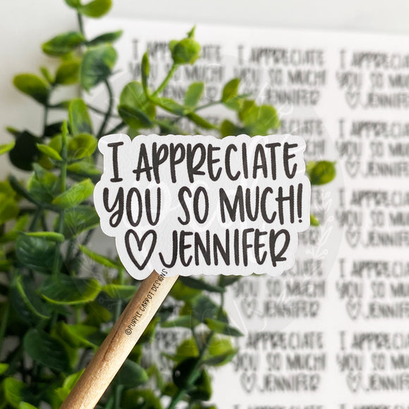 I Appreciate You Personalized Sticker©