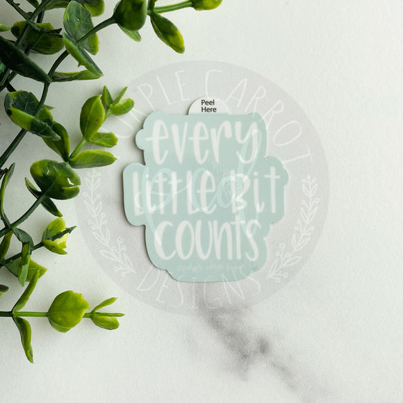 Every Little Bit Counts Vinyl Sticker