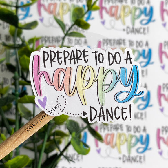 New Prepare to do a Happy Dance Sticker©