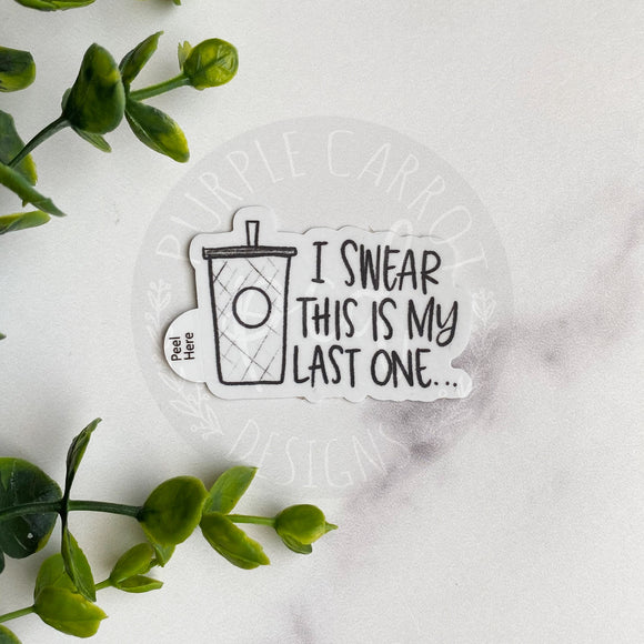 I Swear This is My Last One Cup Vinyl Sticker©