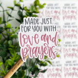 Made Just For You With Love and Prayers Sticker©