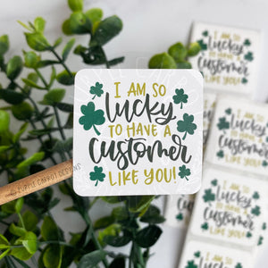 Lucky to Have You as a Customer© Roll of Stickers