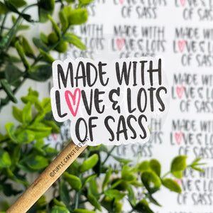 Made with Love and Lots of Sass Sticker©