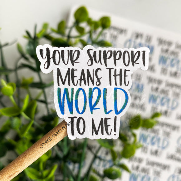 Your Support Means the World to Me Sticker©