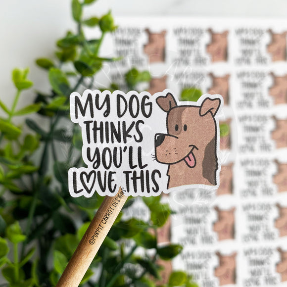 My Dog Thinks You'll Love This Sticker©