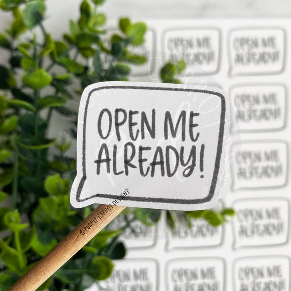 Open Me Already Sticker©