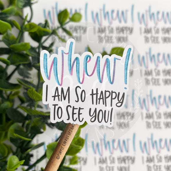Whew! I'm So Happy to See You Sticker©