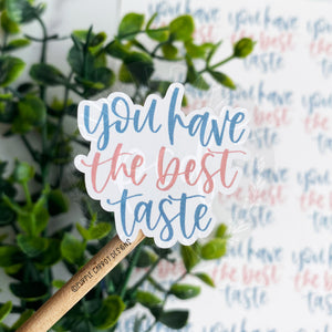 You Have The Best Taste Sticker©