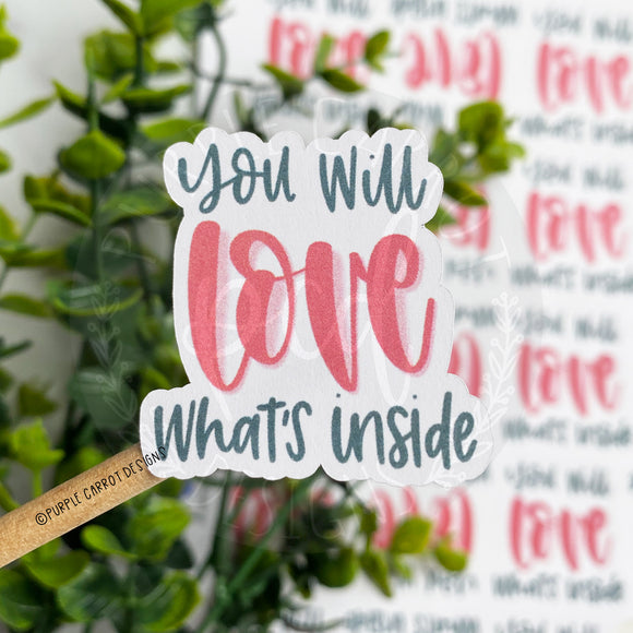 You Will Love What's Inside Sticker©