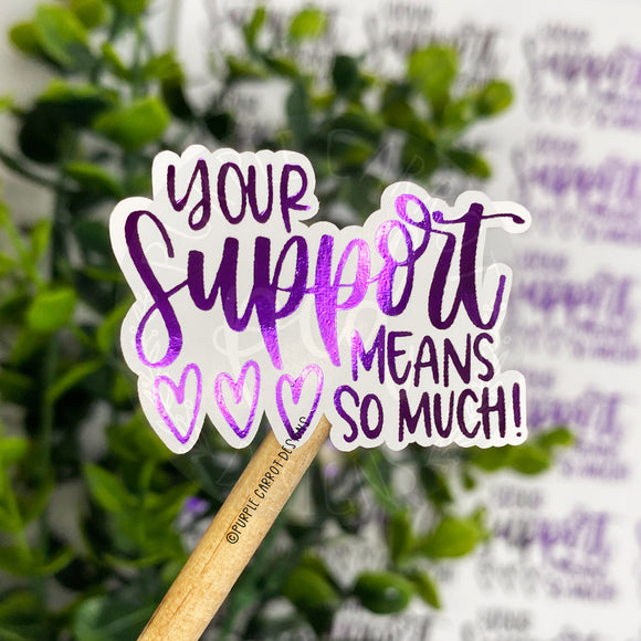 Your Support Means So Much Sticker©