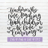 Teachers Who Love Teaching Quote SVG