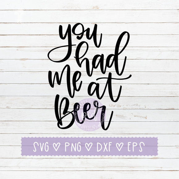 You Had Me At Beer SVG, Custom SVG, Beer Cut File, T-Shirt Cut File, Hand-lettered, Beer SVG, Summer Cut File, Cricut File, Silhouette File