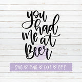 You Had Me At Beer SVG