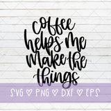 Coffee Helps Me Make The Things SVG