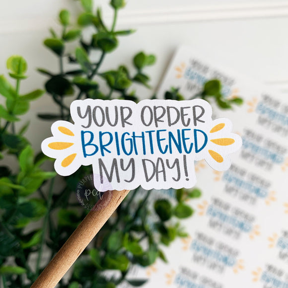 Your Order Brightened My Day Sticker