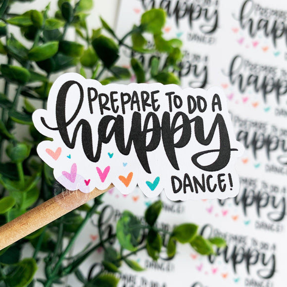 Prepare To Do a Happy Dance Sticker ©