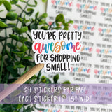 You're Pretty Awesome For Shopping Small Sticker