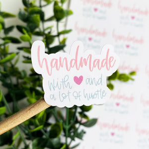Handmade With Love and a Lot of Hustle Sticker