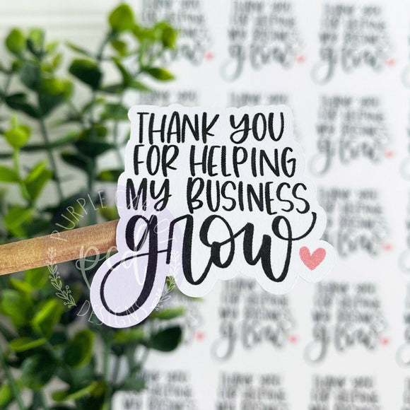 Thank You For Helping My Small Business Grow Sticker©