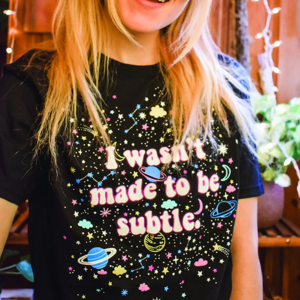 I Wasn't Made To Be Subtle Graphic Tee
