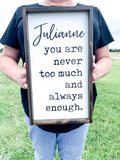 Custom Name You are never too much and always enough; saralita designs