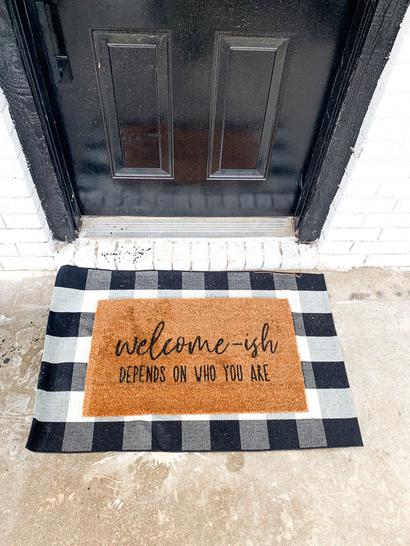 Welcome ish depends on who you are doormat; funny front porch