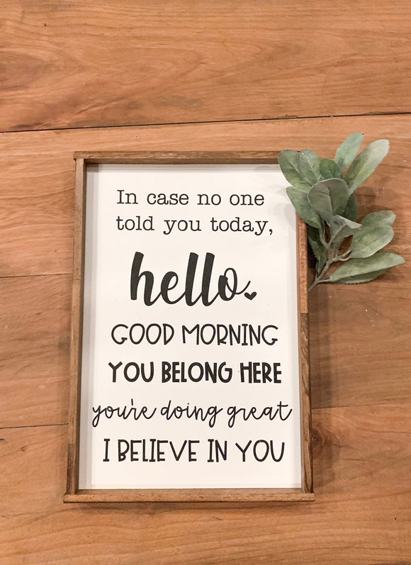 In Case No One Told you today, hello, good morning, you belong here, you're doing great, I believe in you; Classroom Wood Sign; Teacher sign